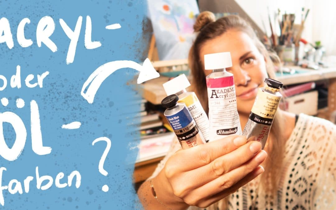 Acrylfarbe oder Ölfarbe? Vor- und Nachteile sowie meine Erfahrungen